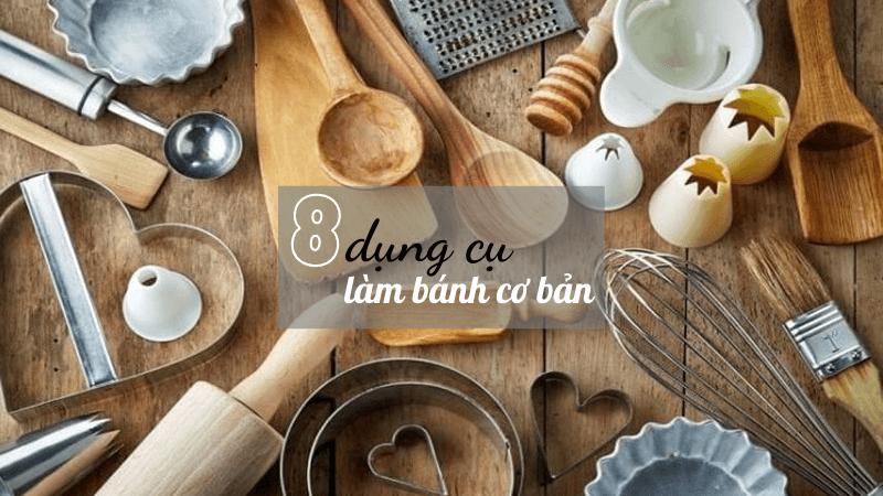 8 dụng cụ làm bánh 8 dụng cụ làm bánh cơ bản cho người mới bắt đầu 8 dung cu lam banh co ban 1